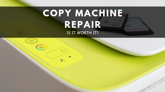 Copy Machine Repair – Is It Worth It?